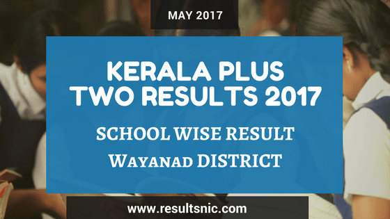 Kerala Plus Two Result 2017 School Wise Result Wayanad District